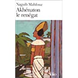 Akhnaton le rengatpar Naguib Mahfouz