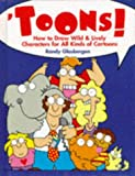 Toons!: How to Draw Wild & Lively Characters for All Kinds of Cartoons