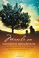Miracle on Voodoo Mountain: A Young Woman's Remarkable Story of Pushing Back the Darkness for the Children of Haiti