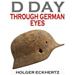 D DAY Through German Eyes: The Hidden...