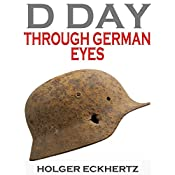 D DAY Through German Eyes: The Hidden Story of June 6th 1944 | [Holger Eckhertz]