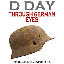 D DAY Through German Eyes: The Hidden Story of June 6th 1944 Audiobook by Holger Eckhertz Narrated by P. J. Ochlan