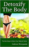 Detoxify The Body: The Best Ways to Detox Your Body At Home