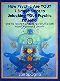 How Psychic Are YOU? 7 Simple Steps to Unlocking YOUR Psychic Potential and the Keys to Accessing Your Intuitive Gifts (eBook, Playbook & Journal)
