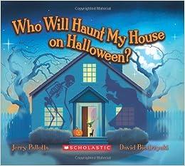 Who Will Haunt My House on Halloween?: Jerry Pallotta