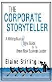 The Corporate Storyteller: A Writing Manual & Style Guide for the Brave New Business Leader
