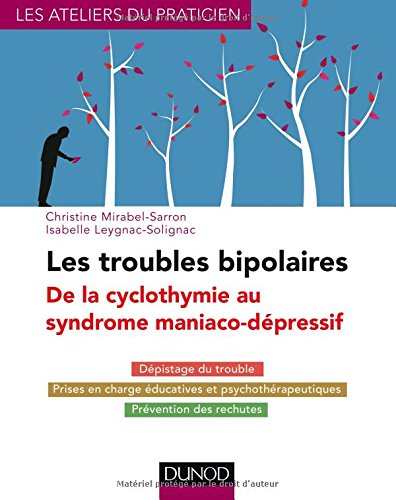 Les troubles bipolaires - 3e éd. - De la cyclothymie au syndrome maniaco-dépressif: Dépistage du trouble - Prises en charge éducatives et psychothérapeutiques - Prévention des rechutes