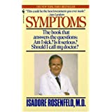 Symptoms: The Book That Answers The Questions: Am I Sick? Is It Serious? Should I Call My Doctor? ~ isadore rosenfeld