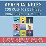 Aprenda Inglés con Cuentos de Nivel Principiante a Medio: Mejore sus Habilidades de Comprensión Lectora y Audición en Inglés! (Spanish Edition) | Jack Cactus