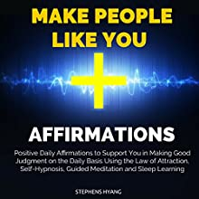 Make People Like You Affirmations: Positive Daily Affirmations to Assist You in Attracting People to Love and Like You Using the Law of Attraction, Self-Hypnosis, Guided Meditation and Sleep Learning Audiobook by Stephens Hyang Narrated by Dan McGowan