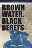 Brown Water, Black Berets: Coastal and Riverine Warfare in Vietnam (Bluejacket Books)