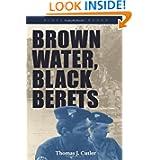 Brown Water, Black Berets: Coastal and Riverine Warfare in Vietnam (Bluejacket Books)