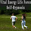 Vital Energy Life Force Hypnosis: Increase Energy and Vitality, Lift Your Spirit, Self-Hypnosis, Self-Help, NLP (       UNABRIDGED) by Erick Brown Hypnosis Narrated by Erick Brown Hypnosis