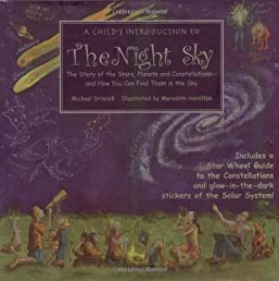 A Child's Introduction to the Night Sky: The Story of the Stars, Planets, and Constellations--and How You Can Find Them in the Sky