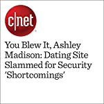 You Blew It, Ashley Madison: Dating Site Slammed for Security 'Shortcomings'   Claire Reilly