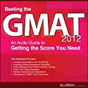Beating the GMAT 2012: An Audio Guide to Getting the Score You Need (       UNABRIDGED) by  PrepLogic Narrated by  uncredited