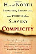 Amazon.com: Complicity: How the North Promoted, Prolonged, and Profited from Slavery (9780345467836): Anne Farrow, Joel Lang, Jenifer Frank: Books