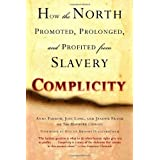 Complicity: How the North Promoted, Prolonged, and Profited from Slavery ~ Anne Farrow