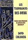 Les technologies des dieux : Avons-nous dépassé la science des anciens ? par Childress