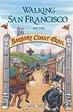 Walking San Francisco on the Barbary Coast Trail