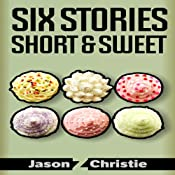 Six Stories Short & Sweet | [Jason Z. Christie]