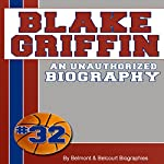 Blake Griffin: An Unauthorized Biography |  Belmont and Belcourt Biographies