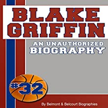 Blake Griffin: An Unauthorized Biography (       UNABRIDGED) by Belmont and Belcourt Biographies Narrated by Melissa Carey