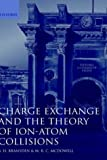 Charge Exchange and the Theory of Ion-Atom Collisions (Oxford Science Publications) (0198520204) by Bransden, B. H.