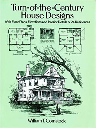 Turn-of-the-Century House Designs: With Floor Plans, Elevations and Interior Details of 24 Residences (Dover Architecture) written by William T. Comstock