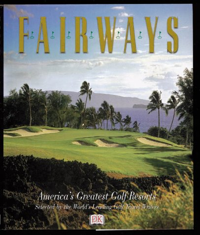 Fairways: America's Greatest Golf Resorts, DK Publishing