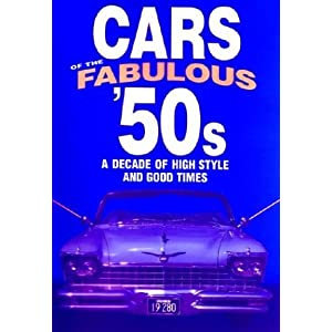 Cars of the Fabulous 50's: A Decade of High Style and Good Times (Automotive)