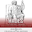 Hades: The History, Origins and Evolution of the Greek God Audiobook by  Charles River Editors, Jesse Harasta Narrated by Michael Gilboe