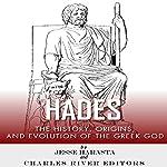 Hades: The History, Origins and Evolution of the Greek God |  Charles River Editors,Jesse Harasta