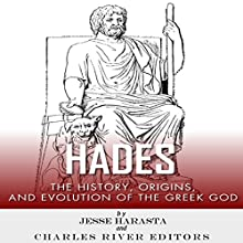 Hades: The History, Origins and Evolution of the Greek God (       UNABRIDGED) by Charles River Editors, Jesse Harasta Narrated by Michael Gilboe