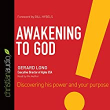 Awakening to God: Discovering His Power and Your Purpose (       UNABRIDGED) by Gerard Long Narrated by Gerard Long