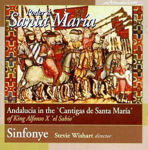 Poder a Santa Maria: Andalucia in the Cantigas de Santa Maria by Alfonso El Sabio, Stevie Wishart and Sinfonye