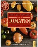 Bunt und gesund. Alles mit Tomaten.: Das beste Rezepte Kochbuch