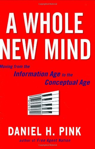 A Whole New Mind: Moving from the Information Age to the...