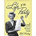 Life of the Party: The Remarkable Story of How Brownie Wise Built, and Lost, a Tupperware Party Empire Audiobook by Bob Kealing Narrated by Kimberly Farr