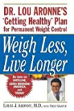 img - for Weigh Less, Live Longer P (Paperback - Revised Ed.)--by Louis J. Aronne [1998 Edition] book / textbook / text book
