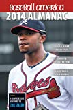 Baseball America 2014 Almanac: A Comprehensive Review of the 2013 Season (Baseball America Almanac)