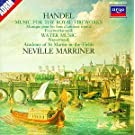 Haendel : Music for the Royal Fireworks ; Water Music
