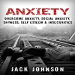 Anxiety: Overcome Anxiety, Social Anxiety, Shyness, Self Esteem & Insecurities | Jack Johnson