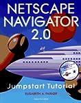 The Netscape Navigator 2.0 Jumpstart...
