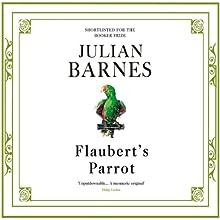 Flaubert's Parrot | Livre audio Auteur(s) : Julian Barnes Narrateur(s) : Julian Barnes