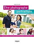 Etre photographe portraitiste: Cibler sa client�le - Fixer ses tarifs - Promouvoir ses services - Guider ses mod�les