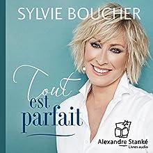 Tout est parfait | Livre audio Auteur(s) : Sylvie Boucher Narrateur(s) : Sylvie Boucher
