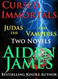 Cursed Immortals 1: Judas and the Vampires (Two Novels)