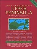 Hunts' Guide to Michigan's Upper Peninsula, Second edition
