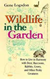 Wildlife in the Garden: How to Live in Harmony with Deer, Raccoons, Rabbits, Crows, and Other Pesky Creatures (Expanded Edition) (0253335620) by Logsdon, Gene